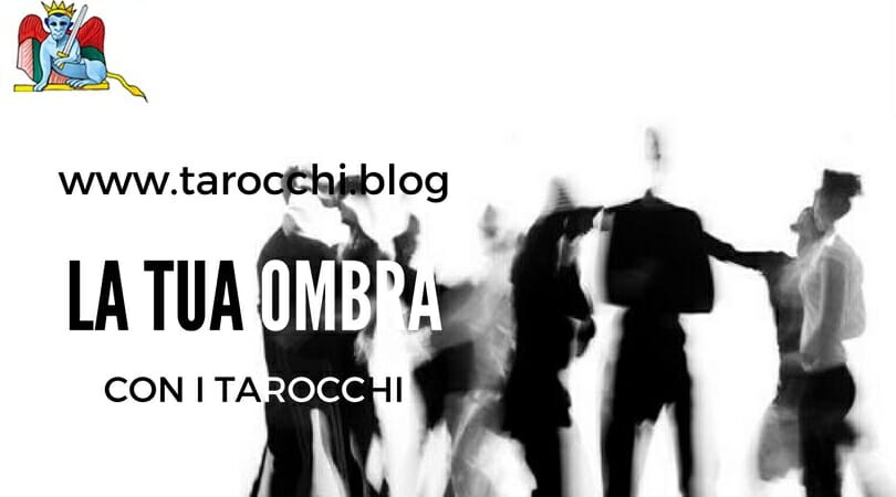 La tua ombra con i Tarocchi