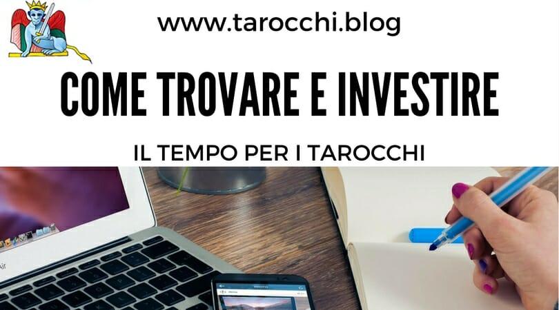 Come trovare e investire bene il tempo per i Tarocchi