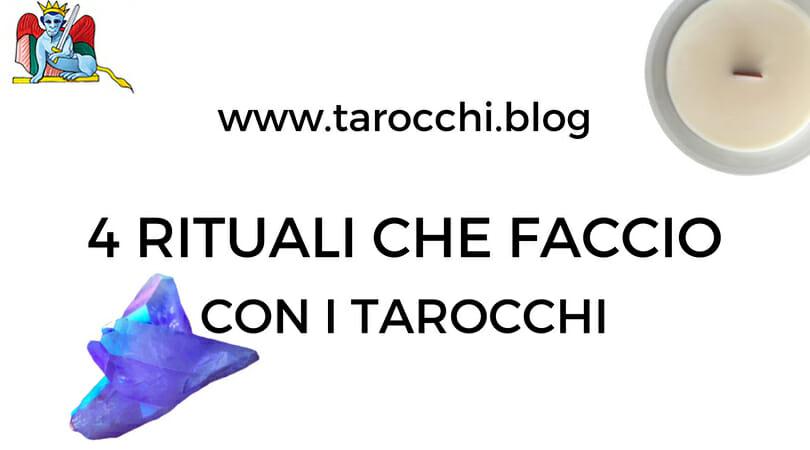 4 rituali che faccio con i Tarocchi