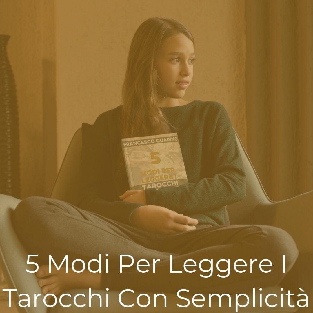 Corso Gratis Tarocchi Cartomanzia 5 Modi Per Leggere I Tarocchi Con Semplicità