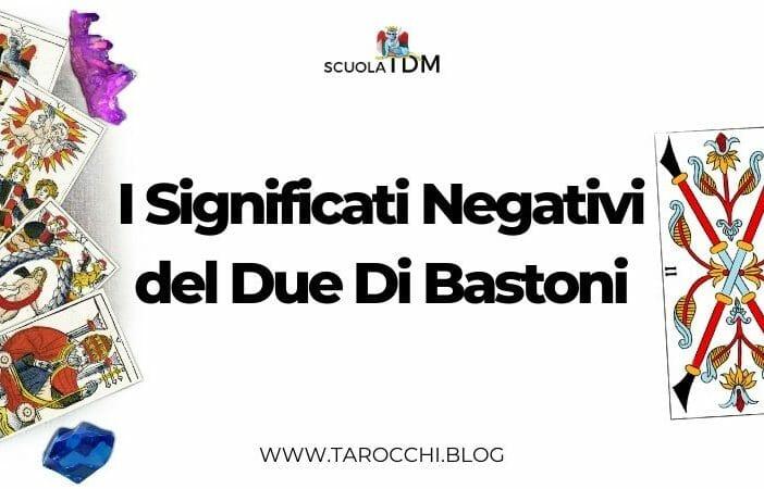 I Significati Negativi del Due Di Bastoni