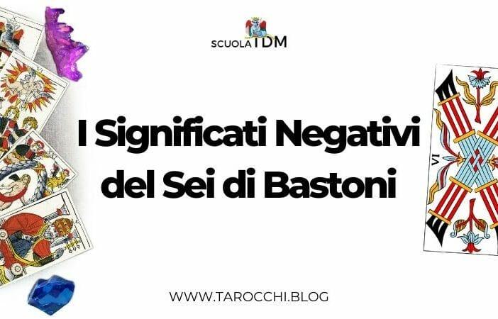 I Significati Negativi del Sei di Bastoni